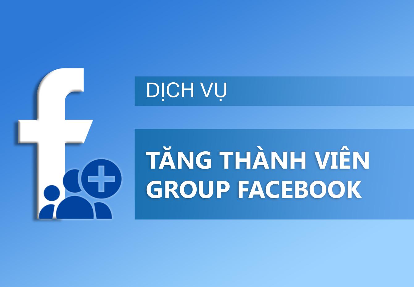 Dịch Vụ Tăng Thành Viên Group Facebook - Tăng Member 2021